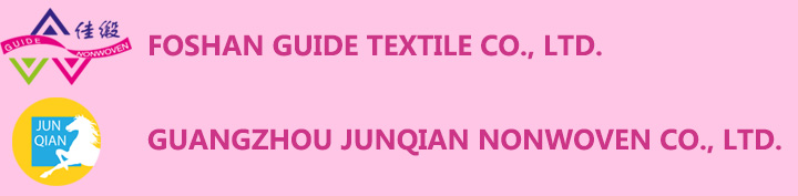 FOSHAN GUIDE TEXTILE CO., LTD. <br>GUANGZHOU JUNQIAN NONWOVEN CO., LTD.